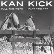 Kan Kick - Full Time Work Part Time Pay, 2xLP