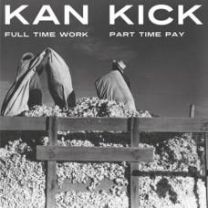 Kan Kick - Full Time Work Part Time Pay, 2xLP