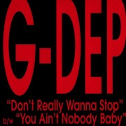 G-Dep - Don't Really Wanna Stop / You Ain't Nobody Baby, 12""