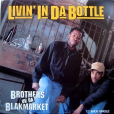 Brothers Uv Da Blakmarket - Livin' In Da Bottle / Ruff Neck Style, 12""