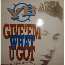 "YB - Give 'Em What U Got, 12"""