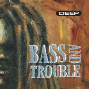 Bass And Trouble - Deep, LP+12""