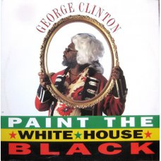George Clinton - Paint The White House Black, 12""