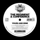 """The Regiment & Confidence - Yours And Mine / We Gon, 7"""""""