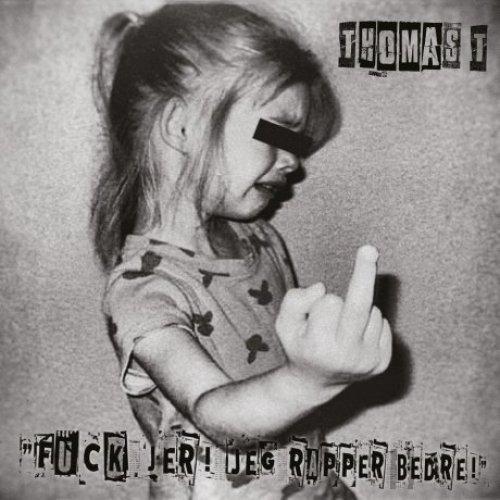 Thomas T - F*ck Jer! Jeg Rapper Bedre!, LP (Pre Order: 14. juni)