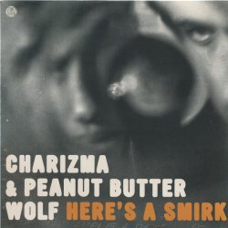 Charizma & Peanut Butter Wolf - Here's A Smirk, 12""