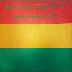 Various - Me Gone Buck Crazy - Reggae Dance Hall Killers, LP
