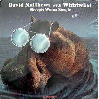 David Matthews With Whirlwind - Shoogie Wanna Boogie, LP