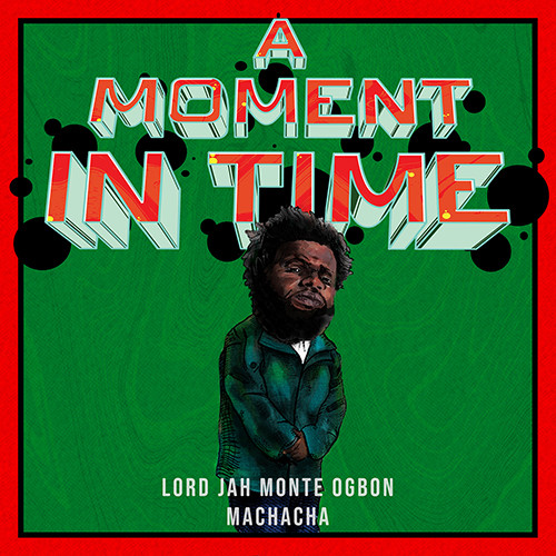 Lord Jah-Monte Ogbon x Machacha - A Moment In Time, LP (Alternate cover)