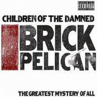 Children Of The Damned - Brick Pelican (The Greatest Mystery Of All), 2xLP, Reissue