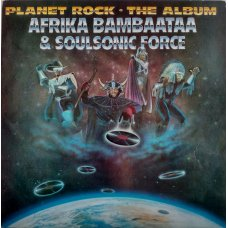 Afrika Bambaataa & Soulsonic Force - Planet Rock - The Album, LP