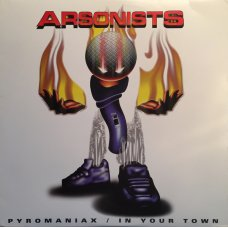 """The Arsonists - Pyromaniax / In Your Town, 12"""""""