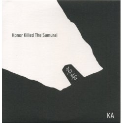 KA - Honor Killed The Samurai‎, LP