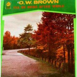 O.W. Brown - I'll Be Home After 'While, LP, Mono