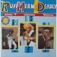 Johnny 'P' / Japanese / Ninjaman - Ruff Mean And Deadly, LP