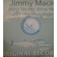 "Jimmy Mack - Don't Tell Me, Show Me, 12"""