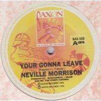 "Neville Morrison - Your Gonna Leave, 12"""