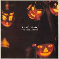 Play Dead - The First Flower, LP