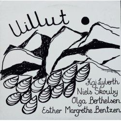 Kaj Lyberth, Niels Skouby, Olga Berthelsen, Esther Margrethe Bentzen - Uillut, LP